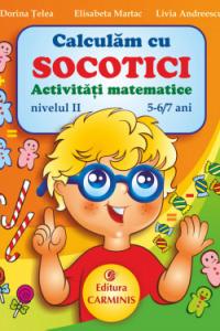 CALCULAM CU SOCOTICI. ACTIVITATI MATEMATICE. NIVELUL II, 5-6/7 ANI. SOC 5-7