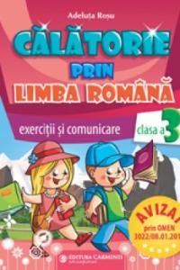 CĂLĂTORIE PRIN LIMBA ROMÂNĂ. AUXILIAR DE EXERCIŢII PENTRU LIMBA ROMÂNĂ. CLASA A III-A. CLR3