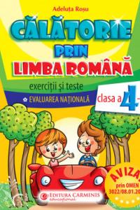 CĂLĂTORIE PRIN LIMBA ROMÂNĂ. EXERCIŢII ŞI TESTE. EVALUAREA NAŢIONALĂ. CLASA A IV-A. CLR4