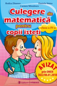 CULEGERE DE MATEMATICĂ PENTRU COPII ISTEŢI. CLASA A IV-A. CMCI4