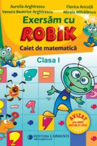 EXERSAM CU ROBIK. CAIET DE MATEMATICA. CLASA I SMR1E