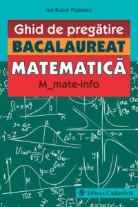 GHID DE PREGĂTIRE. BACALAUREAT. MATEMATICĂ. M_MATE-INFO. 2019. GBM1