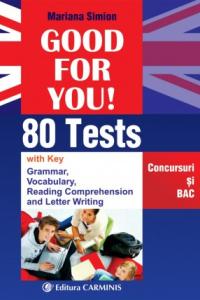 GOOD FOR YOU! 80 TESTS. CONCURSURI SI BAC. EGOOD