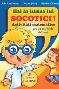 HAI IN LUMEA LUI SOCOTICI! ACTIVITATI MATEMATICE. GRUPA MIJLOCIE. 4-5 ANI. SOC4-5