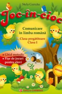 JOC-IN-CIOC. COMUNICARE IN LIMBA ROMANA. CLASA PREGATITOARE. CLASA I. JC