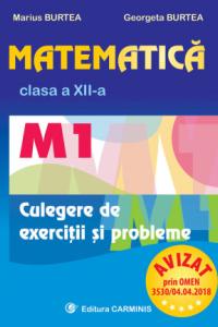 MATEMATICA. M1. CLASA A XII-A. CULEGERE DE EXERCITII SI PROBLEME. M121