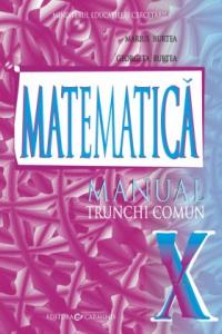 MATEMATICA. TRUNCHI COMUN. MANUAL PENTRU CLASA A X-A. M10/3