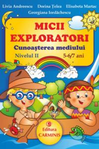 MICII EXPLORATORI. CUNOASTEREA MEDIULUI. NIVELUL II. 5-6/7 ANI ME 5-7