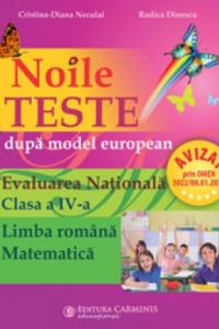 NOILE TESTE DUPĂ MODEL EUROPEAN – EVALUAREA NAŢIONALĂ. CLASA A IV-A. LIMBA ROMÂNĂ. MATEMATICĂ. EDIŢIE REVĂZUTĂ ŞI ADĂUGITĂ. EVN4