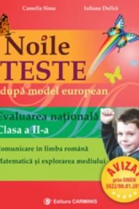 NOILE TESTE DUPA MODEL EUROPEAN. EVALUAREA NAŢIONALĂ. CLASA A II-A. COMUNICARE ÎN LIMBA ROMÂNĂ. MATEMATICĂ ŞI EXPLORAREA MEDIULUI. EVN2