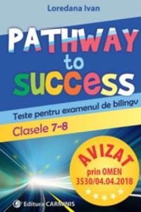 PATHWAY TO SUCCESS. TESTE PENTRU EXAMENUL DE BILINGV. CLASELE 7-8. E7-8