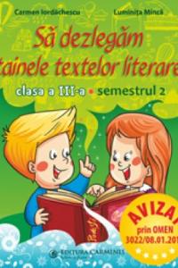 SĂ DEZLEGĂM TAINELE TEXTELOR LITERARE. CLASA A III-A. SEMESTRUL 2. A L3A2