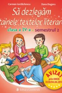 SĂ DEZLEGĂM TAINELE TEXTELOR LITERARE. CLASA A IV-A. SEMESTRUL 2. I L4I2