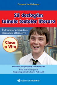 SA DEZLEGAM TAINELE TEXTELOR LITERARE. CLASA A VI-A. TOATE MANUALELE AUXILIARE. CLASA A VI-A (VECHEA PROGRAMĂ)