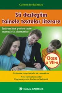 SA DEZLEGAM TAINELE TEXTELOR LITERARE. CLASA A VII-A (VECHEA PROGRAMĂ). L7