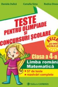 TESTE PENTRU OLIMPIADE ŞI CONCURSURI ŞCOLARE. LIMBA ROMÂNĂ. MATEMATICĂ. 35 DE TESTE CU REZOLVĂRI COMPLETE. CLASA A IV-A. O4