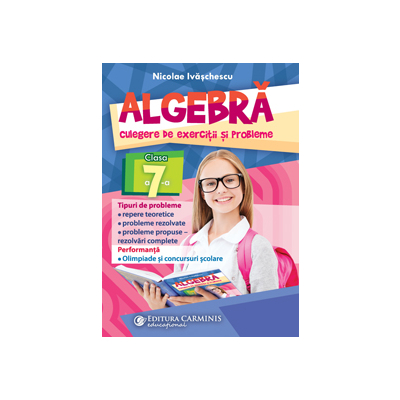 ALGEBRĂ. CULEGERE DE EXERCIȚII ȘI PROBLEME. CLASA A VII-A. AG7