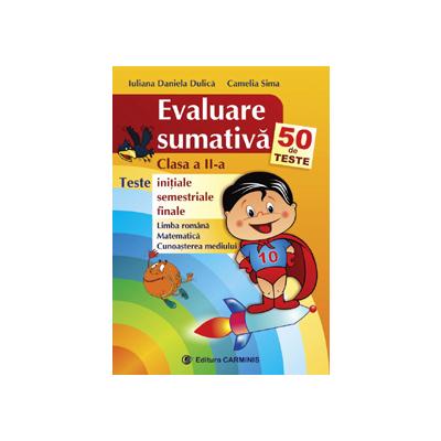 EVALUARE SUMATIVA. CLASA A II-A. 50 DE TESTE INITIALE, SEMESTRIALE, FINALE (VECHEA PROGRAMA) EVS2