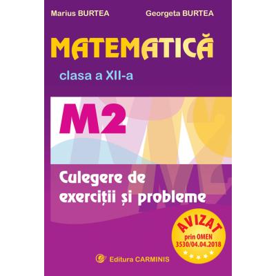 MATEMATICA. M2. CLASA A XII-A. CULEGERE DE EXERCITII SI PROBLEME. M122