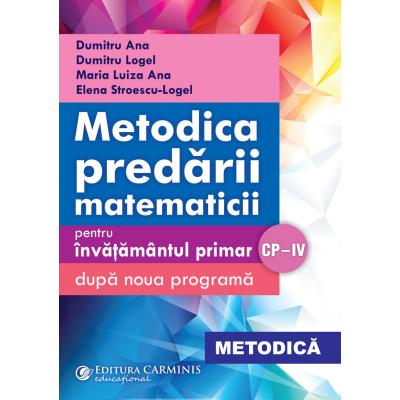 METODICA PREDĂRII MATEMATICII – PENTRU ÎNVĂŢĂMÂNTUL PRIMAR. DUPĂ NOUA PROGRAMĂ. CP-IV. MET MAT